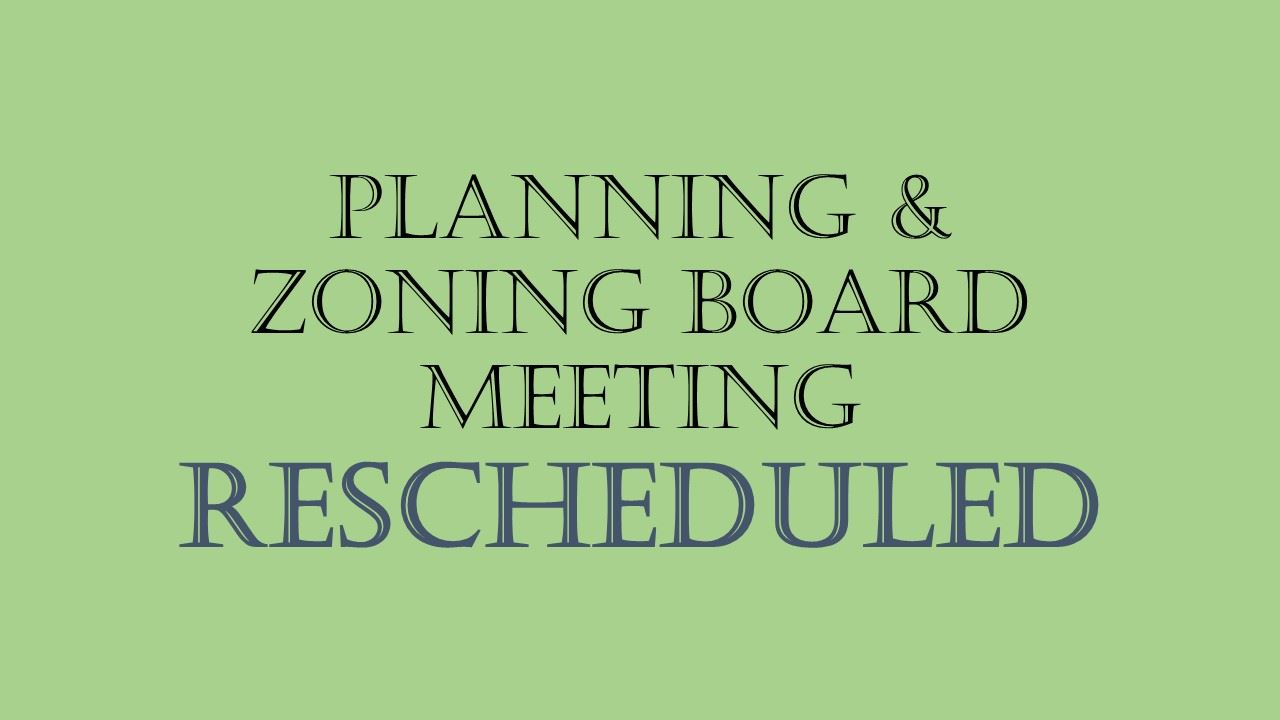 Planning Zoning Board Meeting RESCHEDULED
